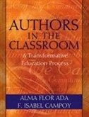 Book Authors in the Classroom: A Transformative Education Process by Alma Flor Ada
