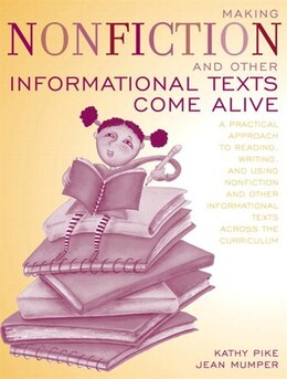 Book Making Nonfiction and Other Informational Texts Come Alive: A Practical Approach to Reading… by Kathy Pike