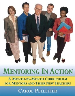 Book Mentoring In Action: A Month-by-month Curriculum For Mentors And Their New Teachers by Carol Pelletier Radford