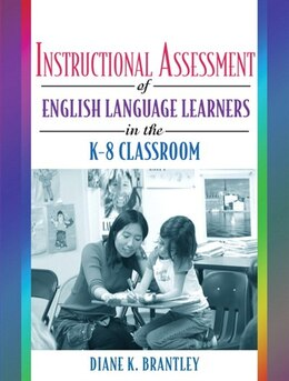 Book Instructional Assessment Of Ells In The K-8 Classroom by Diane K. Brantley