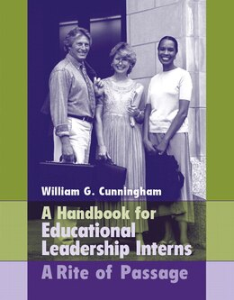 Book Handbook for Educational Leadership Interns: A Rite Of Passage by William G. Cunningham