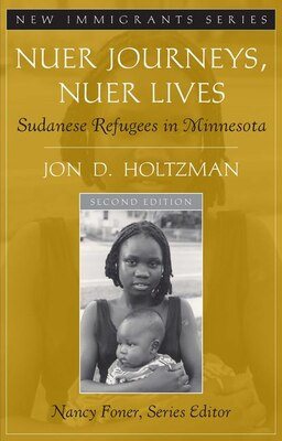 Book Nuer Journeys, Nuer Lives: Sudanese Refugees In Minnesota by Jon D. Holtzman