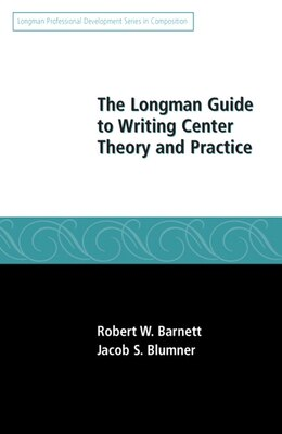 Book The Longman Guide To Writing Center Theory And Practice by Robert W. Barnett