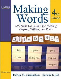 Book Making Words Fourth Grade: 50 Hands-On Lessons for Teaching Prefixes, Suffixes, and Roots by Patricia M. Cunningham