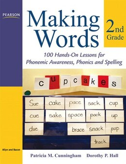 Book Making Words Second Grade: 100 Hands-on Lessons For Phonemic Awareness, Phonics And Spelling by Patricia M. Cunningham