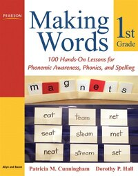 Making Words First Grade: 100 Hands-on Lessons For Phonemic Awareness, Phonics And Spelling