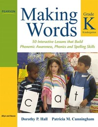 Making Words Kindergarten: 50 Interactive Lessons That Build Phonemic Awareness, Phonics, And…