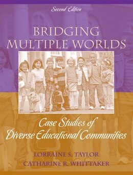 Book Bridging Multiple Worlds: Case Studies of Diverse Educational Communities by Lorraine S. Taylor
