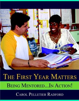 Book The First Year Matters: Being Mentored.....in Action by Carol Pelletier Radford