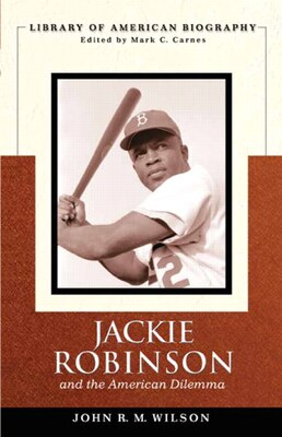 Book Jackie Robinson and the American Dilemma (Library of American Biography) by John R.m. Wilson