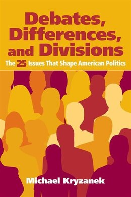 Book Debates, Differences and Divisions: The 25 Issues that Shape American Politics by Michael Kryzanek
