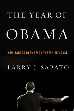 Book The Year of Obama: How Barack Obama Won the White House by Larry J. Sabato