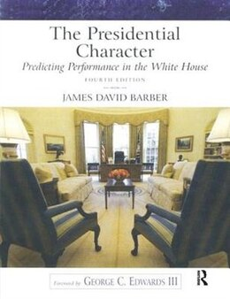 Book The Presidential Character: Predicting Performance In The White House by James David Barber