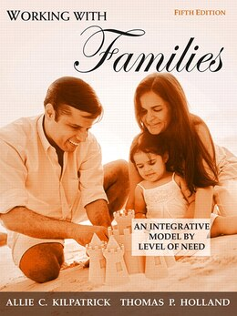 Book Working with Families: An Integrative Model by Level of Need by Allie C. Kilpatrick