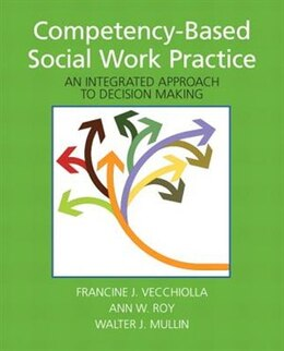 Book Competency-Based Social Work Practice: An Integrated Approach to Decision Making by Francine J. Vecchiolla