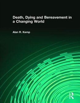 Book Death, Dying And Bereavement In A Changing World by Alan R Kemp