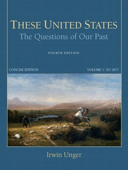 Book These United States: The Questions of Our Past, Concise Edition, Volume 1 by Irwin Unger