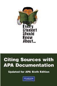 What Every Student Should Know About Citing Sources with APA Documentation: Updated for APA Sixth…
