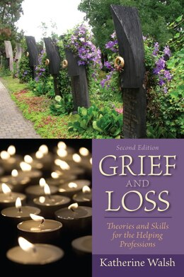 Book Grief and Loss: Theories and Skills for the Helping Professions by Katherine Walsh
