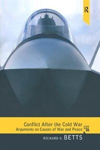 Book Conflict After The Cold War: Arguments On Causes Of War And Peace by Richard K. Betts