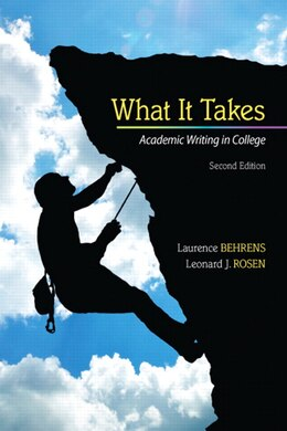 Book What It Takes: Academic Writing In College by Laurence M. Behrens