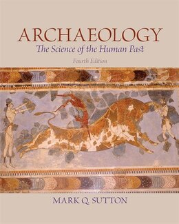 Book Archaeology: The Science Of The Human Past by Mark Sutton