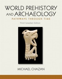 World Prehistory And Archaeology, Third Canadian Edition