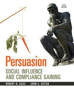Book Persuasion: Social Influence And Compliance Gaining, 5e by Robert H Gass