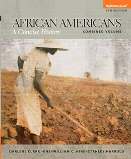 Book African Americans: A Concise History, Combined Plus New Myhistorylab With Etext -- Access Card… by Darlene Clark Hine