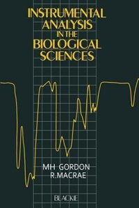 Book Instrumental Analysis in the Biological Sciences by M. H. Gordon