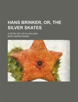 Book Hans Brinker, or, The silver skates; a story of life in Holland by Mary Mapes Dodge
