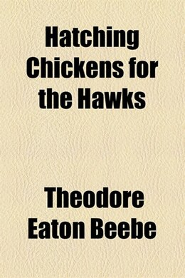 Book Hatching Chickens for the Hawks by Theodore Eaton Beebe