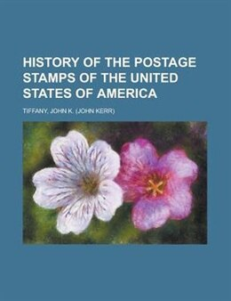 Book History of the Postage Stamps of the United States of America by John Kerr Tiffany