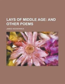 Book Lays Of Middle Age: and other poems by James Hedderwick