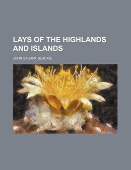 Book Lays of the Highlands and Islands by John Stuart Blackie