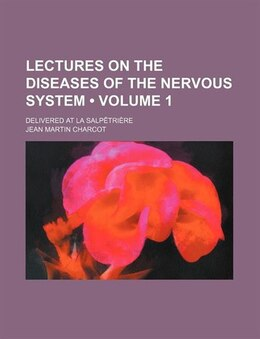 Book Lectures On The Diseases Of The Nervous System (volume 1); Delivered At La Salpêtrière by Jean Martin Charcot