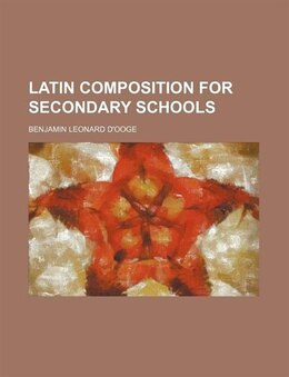 Book Latin Composition for Secondary Schools by Benjamin Leonard D'ooge