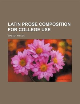 Book Latin Prose Composition For College Use (volume 2) by Walter Miller