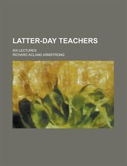 Book Latter-day Teachers; Six Lectures by Richard Acland Armstrong