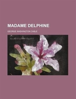 Book Madame Delphine by George Washington Cable