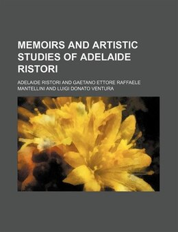 Book Memoirs and artistic studies of Adelaide Ristori by Adelaide Ristori