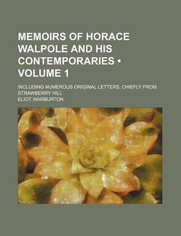 Book Memoirs Of Horace Walpole And His Contemporaries (volume 1); Including Numerous Original Letters… by Eliot Warburton