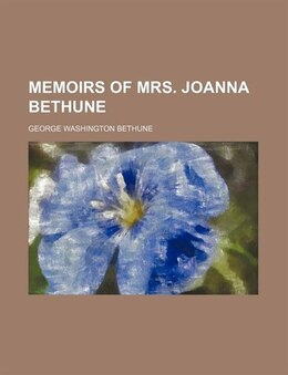 Book Memoirs of Mrs. Joanna Bethune by George Washington Bethune