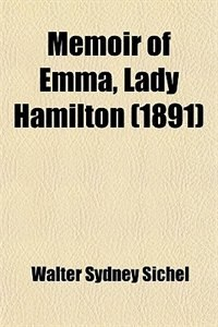 Book Memoir of Emma, Lady Hamilton; with anecdotes of her friends and contemporaries by Walter Sydney Sichel