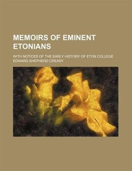Book Memoirs Of Eminent Etonians; With Notices Of The Early History Of Eton College by Edward Shepherd Creasy