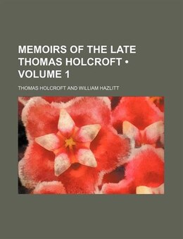 Book Memoirs Of The Late Thomas Holcroft (volume 1) by Thomas Holcroft