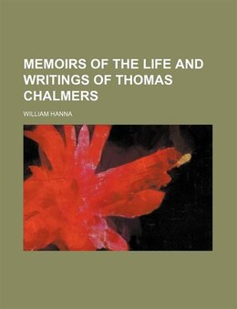 Book Memoirs Of The Life And Writings Of Thomas Chalmers Volume 4 by William Hanna