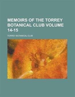 Book Memoirs Of The Torrey Botanical Club Volume 14-15 by Torrey Botanical Club