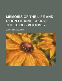 Book Memoirs Of The Life And Reign Of King George The Third (volume 2) by John Heneage Jesse