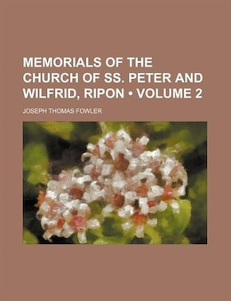 Book Memorials Of The Church Of Ss. Peter And Wilfrid, Ripon (volume 2) by Joseph Thomas Fowler